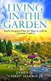 Living in the Garden: God's Original Plan for Man as told in Genesis 1 & 2