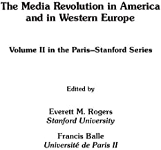 The Media Revolution in America and in Western Europe: Volume II in the Paris-Stanford Series (Communication and Information Science)