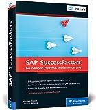 SAP SuccessFactors: Das Standardwerk zum Nachfolger von SAP ERP HCM (SAP HR) (SAP PRESS)