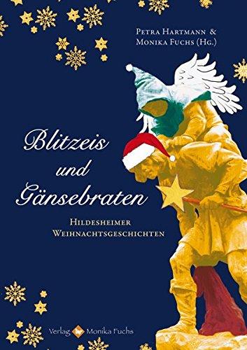 Blitzeis und Gänsebraten: Hildesheimer Weihnachtsgeschichten