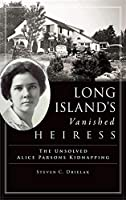 Long Island's Vanished Heiress: The Unsolved Alice Parsons Kidnapping