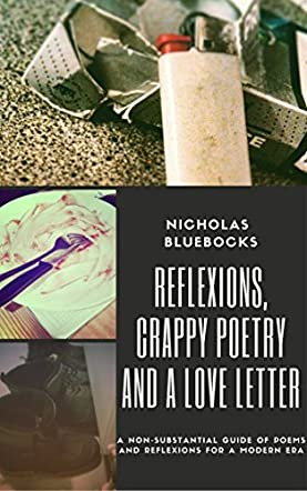 Reflexions, Crappy Poetry And A Love Letter