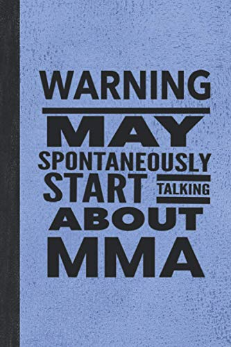 """Warning May Spontaneously Start Talking About MMA: Notebook For Mixed Martial Arts Woman Man Guy Girl - Best Funny Sensei Teacher Student Gifts - Vintage Blue Cover 6""""x9"""" Journal"""