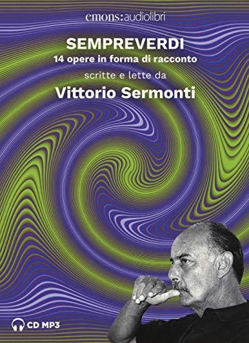 Sempreverdi. 14 opere in forma di racconto letto e raccontato da Vittorio Sermonti. Audiolibro. CD Audio formato MP3