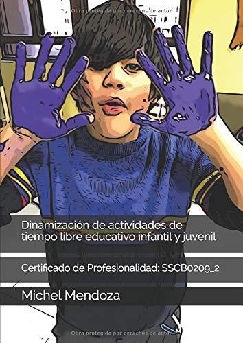 Dinamización de actividades de tiempo libre educativo infantil y juvenil: Certificado de Profesionalidad: SSCB0209_2