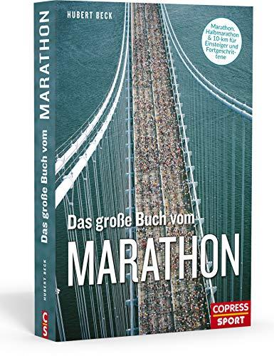 Das große Buch vom Marathon. Lauftraining mit System. Standardwerk für Marathontraining: Trainingspläne Anfänger und erfahrene Läufer. Tipps für Ausrüstung, Krafttraining, Ausdauertraining uvm.