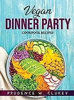 Vegan Dinner Party: Cookbook Recipes
