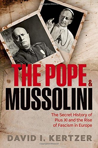 The Pope and Mussolini: The Secret History of Pius XI and the Rise of Fascism in Europe by David I. Kertzer (27-Feb-2014) Hardcover