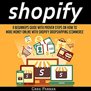 Shopify: A Beginner's Guide with Proven Steps on How to Make Money Online with Shopify Dropshipping Ecommerce                   Written by:                                                                                                                                 Greg Parker                               Narrated by:                                                                                                                                 John Hays                      Length: 32 mins     Not rated yet     Overall 0.0