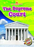 The Supreme Court (Our Government: Blastoff! Readers, Level 1)