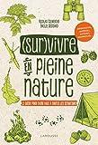 Survivre en pleine nature - Le guide pour faire face à toutes les situations