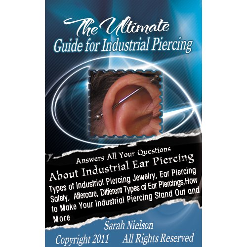 The Ultimate Guide for Industrial Piercing: Answers All Your Questions About Industrial Ear Piercing (English Edition)