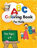 ABC Coloring Book For Kids: Amazing ABC Coloring Book For Toddlers/ My best Learning And Coloring The Alphabet For Preschool, Kindergarten age 4+: Activity Coloring Workbook FOR Kids