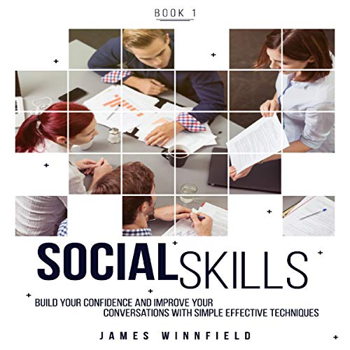 Social Skills Book 1: Build Your Confidence and Improve Your Conversations with Simple Effective Techniques audiobook cover art