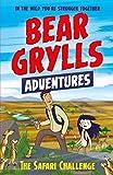 Grylls, B: Bear Grylls Adventure 8: The Safari Challenge (A Bear Grylls Adventure)