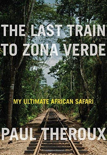 Image of The Last Train to Zona Verde: My Ultimate African Safari
