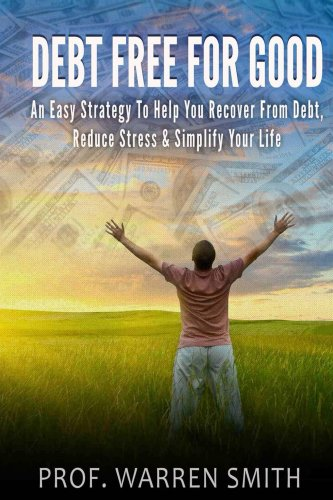 Debt Free For Good: An Easy Strategy To Help You Recover From Debt, Reduce Stress & Simplify Your Life (Credit Cards, House, Home,Car, Crisis, Loan, Consolidation,Bankruptcy, ... (Financial Fitness Series) (English Edition) ⭐
