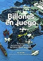 Billones en juego: El futuro de la energía africana y de cómo hacer negocios/Billions at Play (Spanish Edition)
