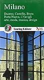 Milano. Duomo, Castello, Brera, Porta Nuova, i Navigli, arte, moda, musica, design (Guida d'Italia + Informazioni pratiche) (Guide verdi d'Italia)