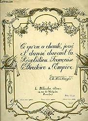 CE QU\'ON A CHANTE, JOUE ET DANSE DURANT LA REVOLUTION FRANCAISE, LE DIRECTOIRE & L\'EMPIRE - PARTITION POUR CHANT SEUL AVEC PAROLES : Ah! Ca ira + Hymne à la liberté + Le chant du 14 juillet + La Carmagnole + Ronde nationale + Hymne à la raison...etc
