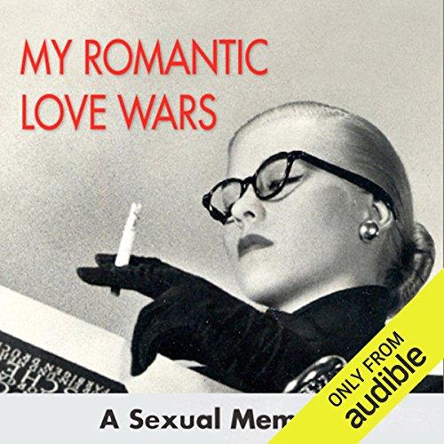 My Romantic Love Wars: A Sexual Memoir cover art