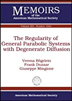 The Regularity of General Parabolic Systems With Degenerate Diffusion (Memoirs of the American Mathematical Society: January 2013, (end of Volume))