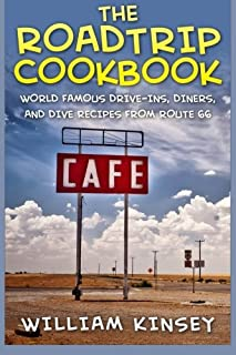 The Roadtrip Cookbook: World Famous Drive-Ins, Diners, and Dive Recipes from Route 66