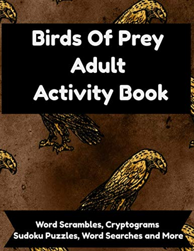 Birds Of Prey Adult Activity Book: Word Searches, Scrambles, Cryptograms, Sudoku, Puzzles, Coloring and Brain Games With Owls, Falcons, Eagles, Hawks, Ospreys, Condors and More