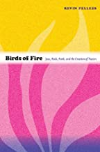 Birds of Fire: Jazz, Rock, Funk, and the Creation of Fusion (Refiguring American music)