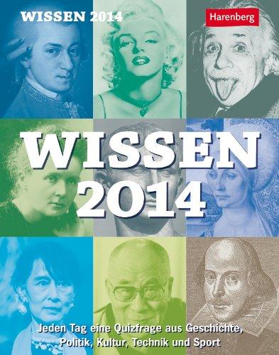 Wissen 2014: Jeden Tag eine Quizfrage aus Geschichte, Politik, Kultur, Technik und Sport