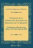Catálogo de la Exposición Asturiana de Ediciones de 'el Quijote': Celebrada en Oviedo en los Dias, 7, 8 Y 9 de Mayo de 1905 (Classic Reprint)