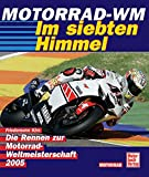 Motorrad-WM 2005. Im siebten Himmel.: Die Rennen zur Motorrad-WM