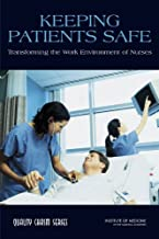 Keeping Patients Safe: Transforming the Work Environment of Nurses (Quality Chasm)