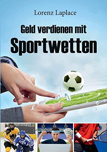 Geld verdienen mit Sportwetten: Das ultimative Handbuch für Sportwetten mit System