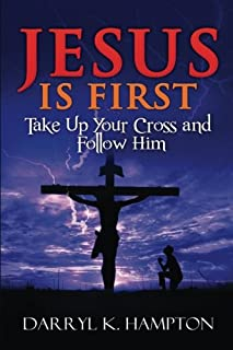 Jesus Is First: Take Up Your Cross and Follow Him: 3