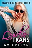 Quirky Trans: Sissified by the Fun Chick (Dirty Gender Discovery Book 2)