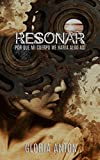 RESONAR: POR QUE MI CUERPO ME HARIA ALGO ASI (Spanish Edition)