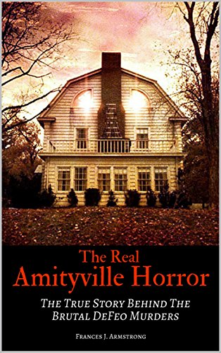THE REAL AMITYVILLE HORROR: The True Story Behind The Brutal DeFeo Murders (English Edition)