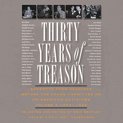 Thirty Years of Treason, Vol. 3     Excerpts From Hearings Before the House Committee on Un-American Activities, 1953 - 1968              By:                                                                                                                                 Eric Bentley                               Narrated by:                                                                                                                                 Gabrielle de Cuir,                                                                                        Nathan Dana Aldrich,                                                                                        Roscoe Lee Browne,                   and others                 Length: 15 hrs and 29 mins     Not rated yet     Overall 0.0