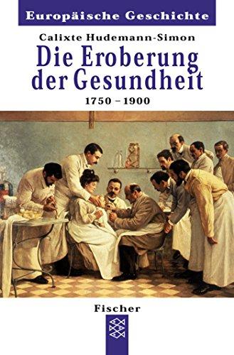 Die Eroberung der Gesundheit: 1750 - 1900 (Europäische Geschichte)