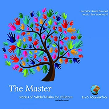The Master: Stories of 'Abdu'l-Bahá for Children