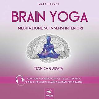 Meditazione sui 6 sensi interiori     Brain Yoga. Tecnica guidata              Di:                                                                                                                                 Matt Harvey                               Letto da:                                                                                                                                 Simone Bedetti                      Durata:  1 ora e 21 min     1 recensione     Totali 5,0