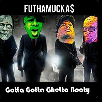 Gotta Getta Ghetto Booty