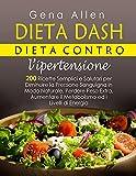 dieta dash dieta contro l'ipertensione: 200 ricette semplici e salutari per diminuire la pressione sanguigna in modo naturale, perdere peso extra, aumentare il metabolismo ed i livelli di energia