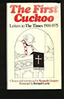 """First Cuckoo: Letters to """"The Times"""", 1900-75"""