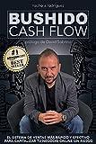 BUSHIDO CASH FLOW: El sistema de ventas más rápido y efectivo para capitalizar tu negocio online sin riesgo