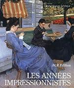 Les années impressionnistes. 1870-1889 de Jean-Jacques Lévêque