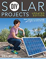 DIY Solar Projects – Updated Edition: Small Projects to Whole-home Systems: Tap Into the Sun Front Cover