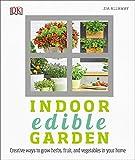 Indoor Edible Garden: Creative Ways to Grow Herbs, Fruits, and Vegetables in...