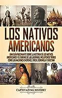 Los Nativos Americanos: Una Guía Fascinante sobre la Historia de los Nativos Americanos y el Camino de las Lágrimas, Incluyendo Tribus como las Naciones Cherokee, Creek, Seminola y Choctaw
